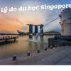 Lý do chọn du học Singapore