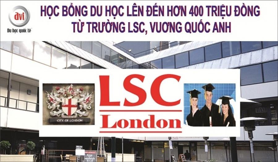 Học bổng du học lên đến hơn 400 Triệu đồng từ Trường LSC, Vương Quốc Anh