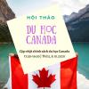 Hội thảo: Cập nhật chính sách Du học Canada mùa dịch